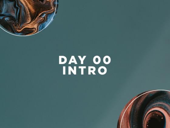 DAY 00 | INTRO 1